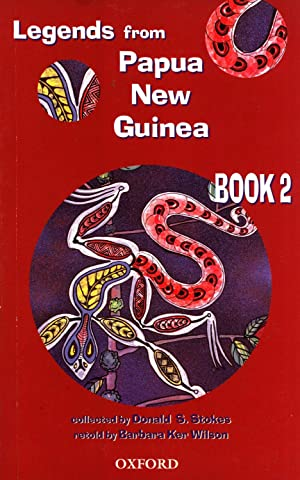 Legends From Papua New Guinea: Book 2: Donald S. Stokes & Barbara Ker Wilson