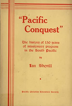 Pacific Conquest: The History of 150 Years of Missionary Progress in the South Pacific: Shevill, ...