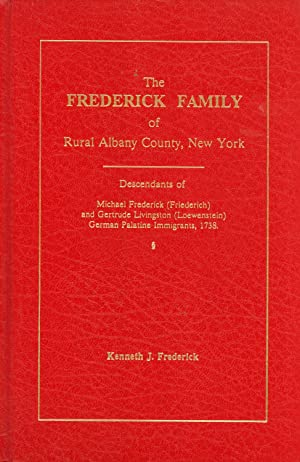 The Frederick Family of Rural Albany County, New York: Descendants of Michael Frederick (Friedrich)...