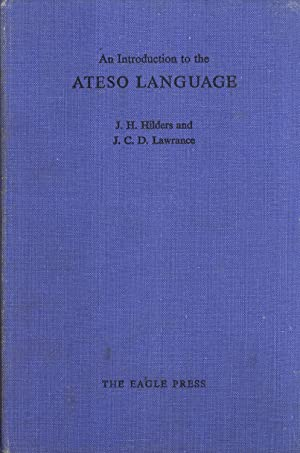 An Introduction to the Ateso Language (Eagle Language Study Series): J. H. Hilders & J. C. D. ...
