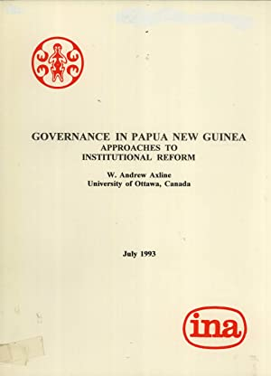 Governance in Papua New Guinea: Approaches to Institutional Reform (INA Discussion Paper No. 58, ...