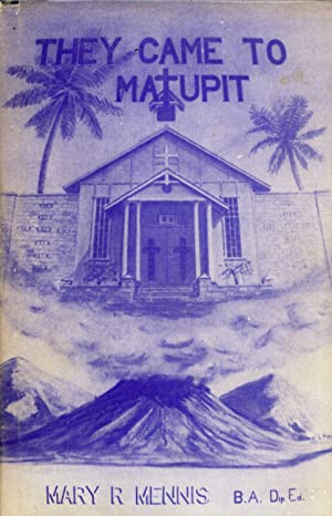 They Came to Matupit: The Story of St. Michael's Church on Matupit Island: Mary R. Mennis & ...