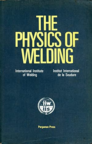 The Physics of Welding: International Institute of Welding