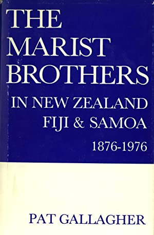 The Marist Brothers in New Zealand, Fiji & Samoa, 1876-1976: Gallagher, Patrick Owen