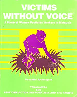 Victims without Voice: A Study of Women Pesticide Workers in Malaysia: Arumugam, Vasanthi