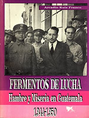 Fermentos de Lucha: Hambre y Miseria en Guatemala, 1944-1950 (Coleccio?n Editorial Universitaria, ...