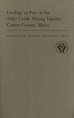 Geology of Part of the Alder Creek Mining District, Custer County, Idaho: Discusses the ...