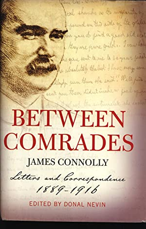 Between Comrades: Letters and Correspondence 1889-1916: Connolly, James (author); Nevin, Donal (...