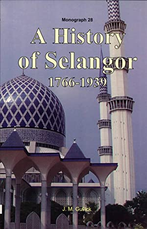 A History of Selangor, 1766-1939 (MBRAS Monograph 28): Gullick, J.M.