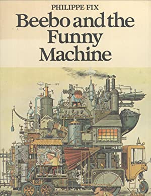 Beebo and the Funny Machine: Philippe Fix (illustrator); Grée, Alain (text)