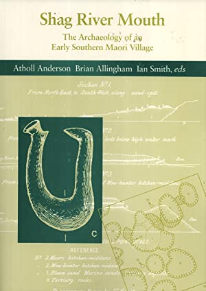 Shag River Mouth: The Archaeology of an Early Southern Maori Village: Anderson, Atholl, and ...