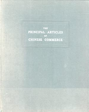 The Principal Articles Of Chinese Commerce: (Import And Export) With A Description Of The Origin, ...