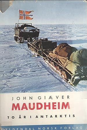 Maudheim To År i Antarktis den Norsk-Britisk-Svenske Vitenskapelige Ekspedisjon til Antarktis...