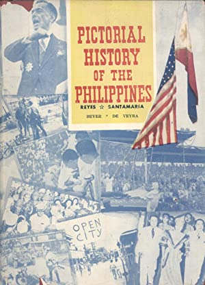Pictorial History of the Philippines: Pedrito Reyes, Merceds Grau-Santamaria, H. Otley Beyer, Jaime...
