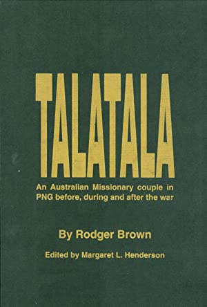 Talatala: An Australian Missionary Couple in PNG During and After the War (Kath and Rodger Brown&#...