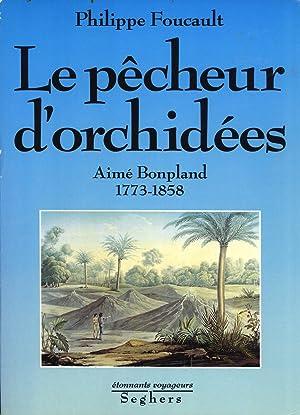 Le Pêcheur d'Orchidées: Aimé Bonpland, 1773-1858 (Étonnants ...