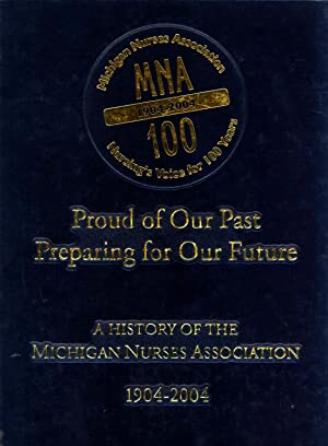 Proud of our Past, Preparing for Our Future: A History of the Michigan Nurses Association, 1904-...