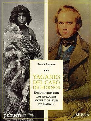 Yaganes del Cabo de Hornos: Encuentros con los Europeos Antes y Después de Darwin: Anne ...