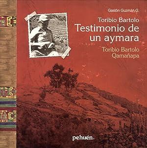 Toribio Bartolo: Testimonio de un Aymara := Toribio Bartolo: Qamañapa: Gastón Guzmán G.; ...