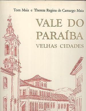 Vale do Paraíba: Velhas Cidades: Tom Maia & Thereza Regina de Camargo Maia