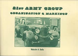 21st Army Group : Organisation & Markings: Bellis, M.A.