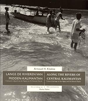 Along the Rivers of Central Kalimantan: Cultural Heritage of the Ngaju and Ot Danum Dayak: = Langs ...