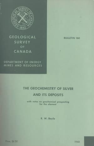 The Geochemistry of Silver and its Deposits: With Notes on Geochemical Prospecting for the Element ...