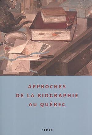 Approches de la Biographie au Québec (Archives des Lettres Canadiennes, Tome 12): Dominique ...