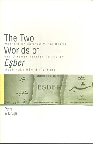 The Two Worlds of Esber: Western Orientated Verse Drama and Ottoman Turkish Poetry by '...