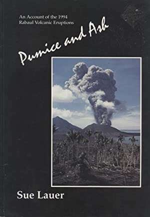 Pumice and Ash an Account of the 1994 Rabaul Volcanic Eruptions: Lauer, Sue
