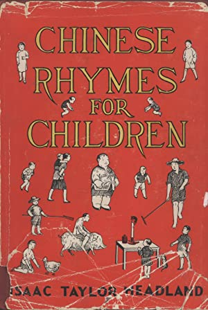 Chinese Rhymes for Children with a few from India, Japan and Korea: Isaac Taylor Headland (editor &...
