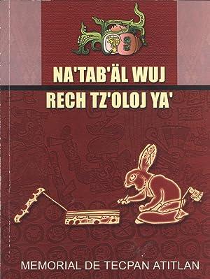 Na'tab'äl Wuj Rech Tz'oloj Ya': Memorial de Tecpán Atitlán: ...