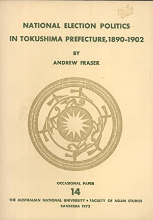 National Election Politics in Tokushima Prefecture, 1890-1902 (Occasional Paper, 14): Fraser, ...