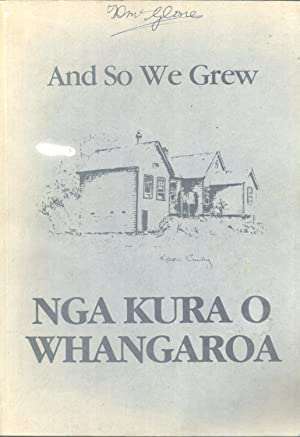 And So We Grew: Nga Kura O Whangaroa 125 Years Kaeo Schools: Hayes, Nigel (editor)