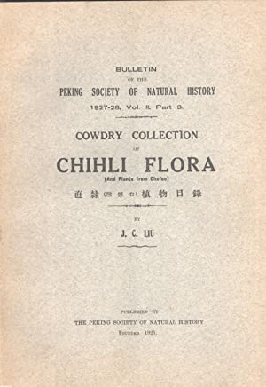 Cowdry Collection of Chihli Flora (and Plants from Chefoo) (Bulletin of the Peking Society of ...