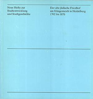 Der alte jüdische Friedhof am Klingenteich in Heidelberg, 1702 bis 1876: Eine Dokumentation (...