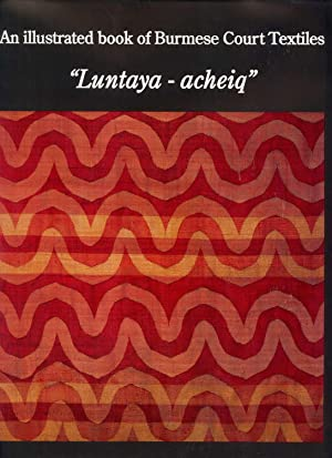 "An Illustrated Book of Burmese Court Textiles: ""Luntaya-acheiq"": Punvasa Kunlabutr (..."