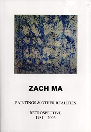 Zach Ma: Paintings & Other Realities Retrospective 1981-2006: Zach Ma