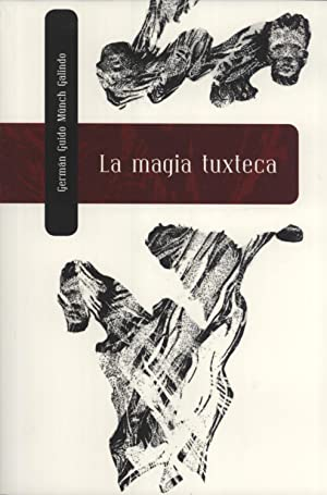 La Magia Tuxteca: Germán Guido Münch Galindo