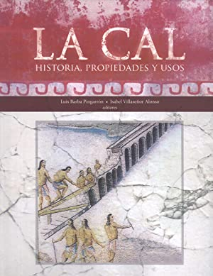 La Cal: Historia, Propiedades y Usos: Luis Barba Pingarrón & Isabel Villaseñor Alonso (editors)