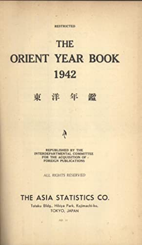 The Orient Year Book 1942: The Asia Statistics Co.