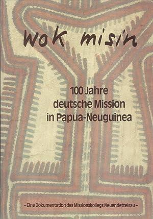 Wok Misin: 100 Jahre Deutsche Mission in Papua Neuguinea : Dokumentation der Tagung vom 30. 4. - 4....