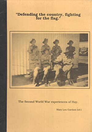 Defending the Country, Fighting for the Flag: The Second World War Experiences of Hay: Gardam, Mary...