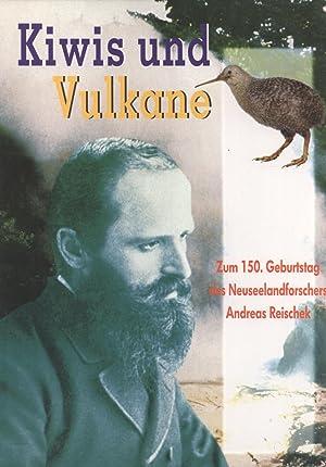 Kiwis und Vulkane: Zum 150. Geburtstag des Neuseelandforschers Andreas Reischek: Gerhard Aubrecht &...