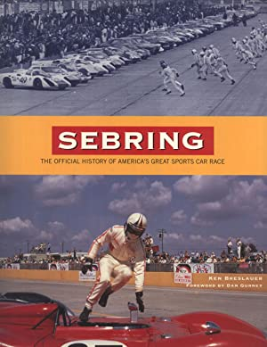 Sebring: The Official History of America's Great Sports Car Race: Breslauer, Ken