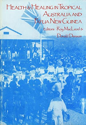 Health and Healing in Tropical Australia and Papua New Guinea: MacLeod, Roy M. & Denoon, Donald