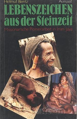 Lebenszeichen aus der Steinzeit. Missionarische Pionierarbeit in Irian Jaya: Bentz, Helmut