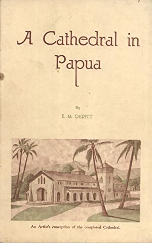 A Cathedral in Papua, 1891-1935: From Palm-Leaf Chapel to Modern Cathedral: Devitt, E. M.