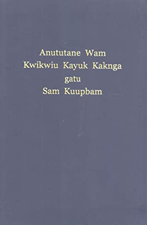 Anututane Wam Kwikwiu Kayuk Kaknga Jesu Kraistda Takepbut Taknga Anin: Sam Kuupbam Lotutane Kap ...
