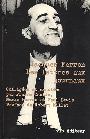 Les Lettres aux Journaux: Ferron, Jacques (author); Jacques Ferron; Pierre Cantin; Marie Farron; ...